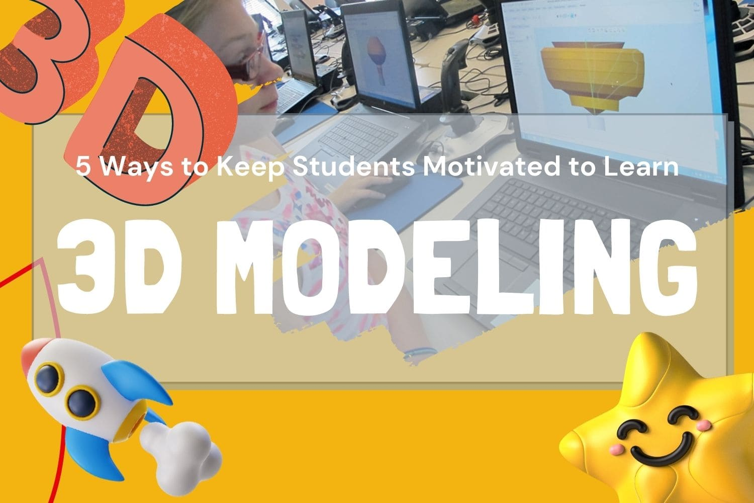 Motivate Students to Learn 3D Modeling